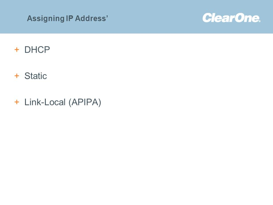 ©2012 ClearOne Communications. Confidential and proprietary. +DHCP +Static +Link-Local (APIPA) Assigning IP Address'
