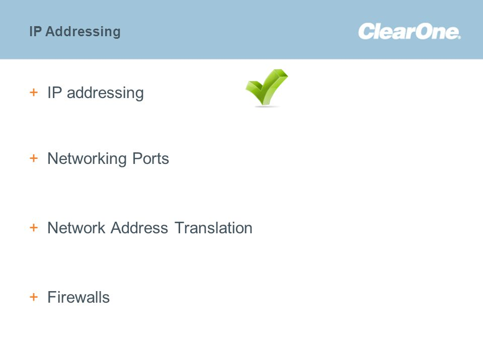 ©2012 ClearOne Communications. Confidential and proprietary. IP Addressing +IP addressing +Networking Ports +Network Address Translation +Firewalls