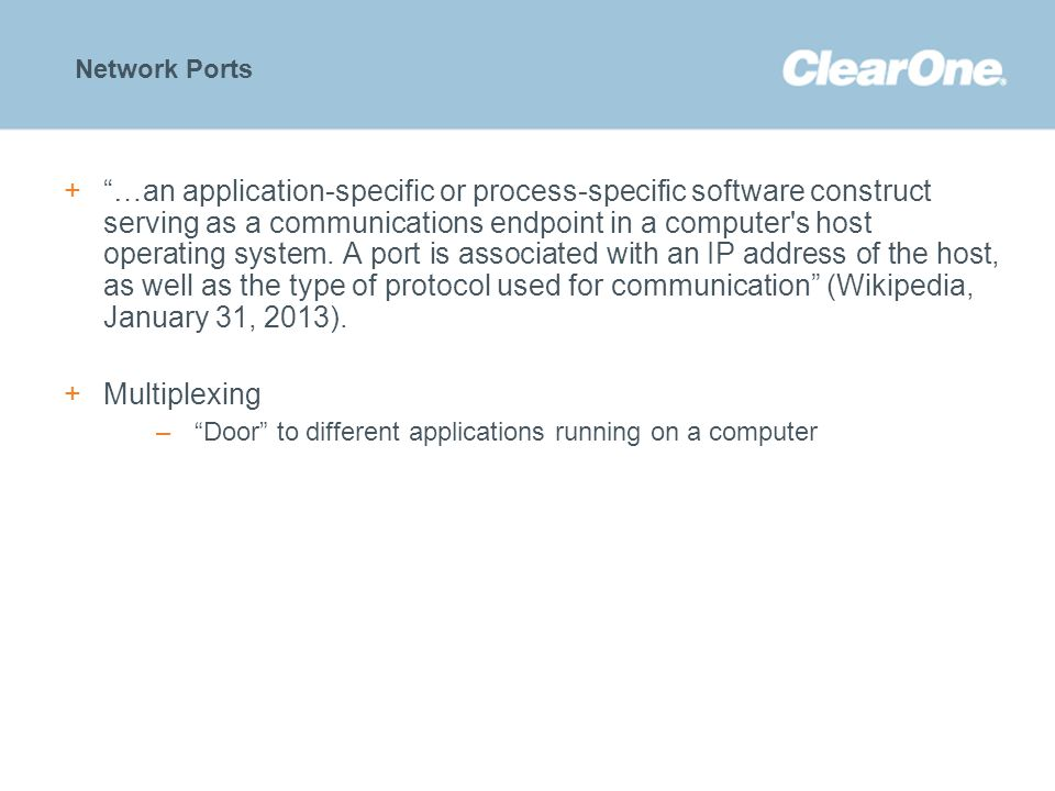 "©2012 ClearOne Communications. Confidential and proprietary. Network Ports +""…an application-specific or process-specific software construct serving a"