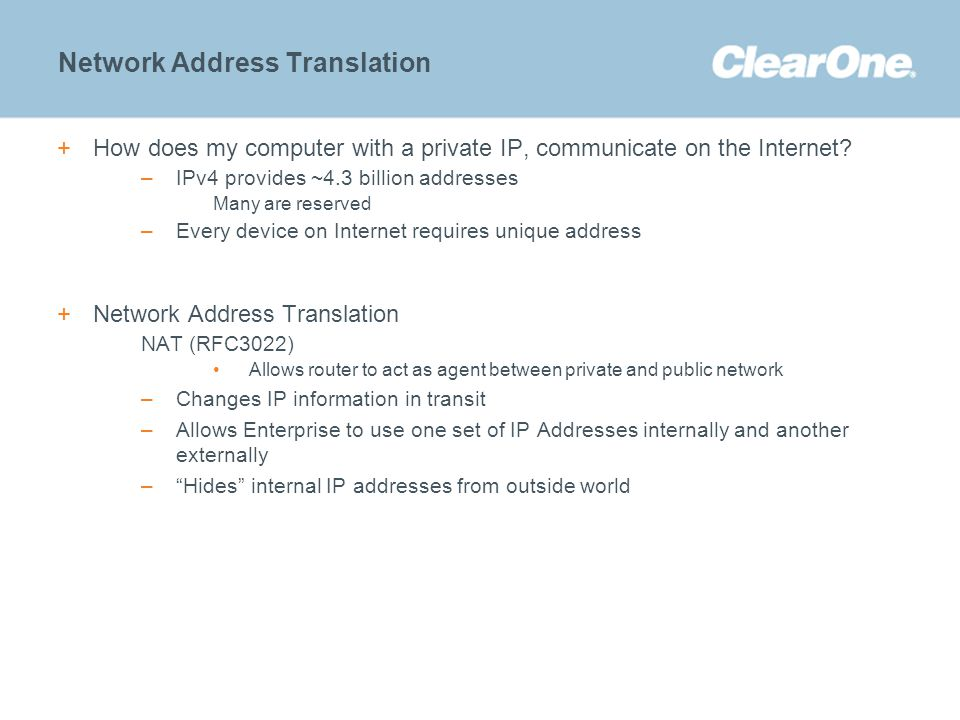 ©2012 ClearOne Communications. Confidential and proprietary. Network Address Translation +How does my computer with a private IP, communicate on the I