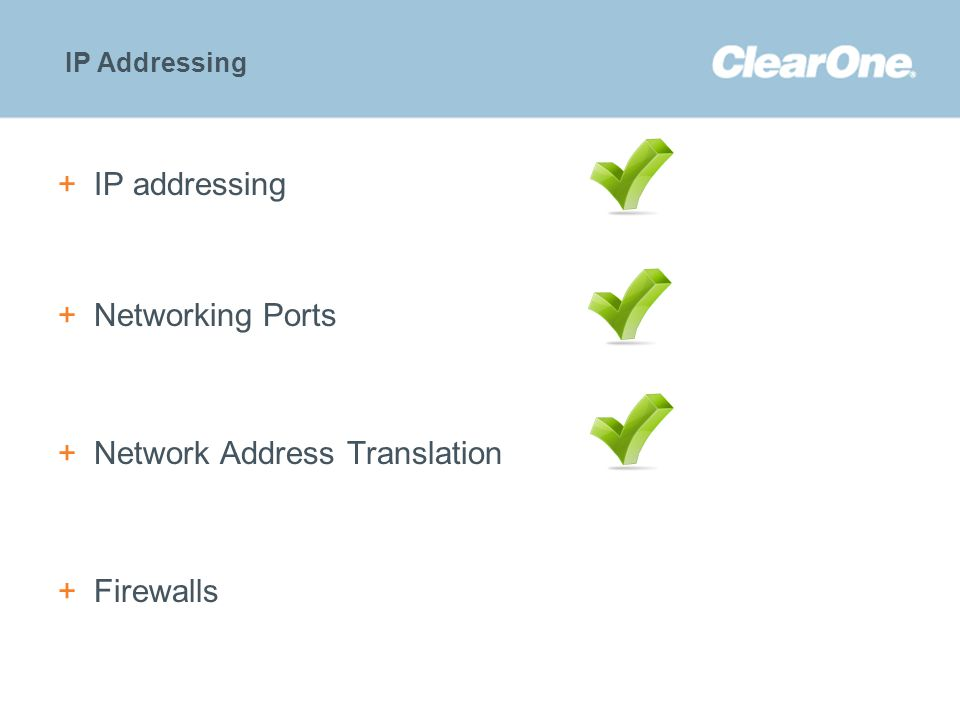 ©2012 ClearOne Communications. Confidential and proprietary. +IP addressing +Networking Ports +Network Address Translation +Firewalls IP Addressing