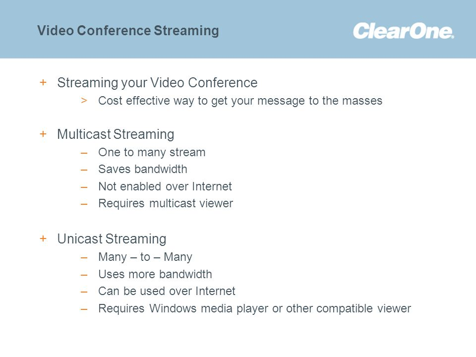 ©2012 ClearOne Communications. Confidential and proprietary. Video Conference Streaming +Streaming your Video Conference >Cost effective way to get yo