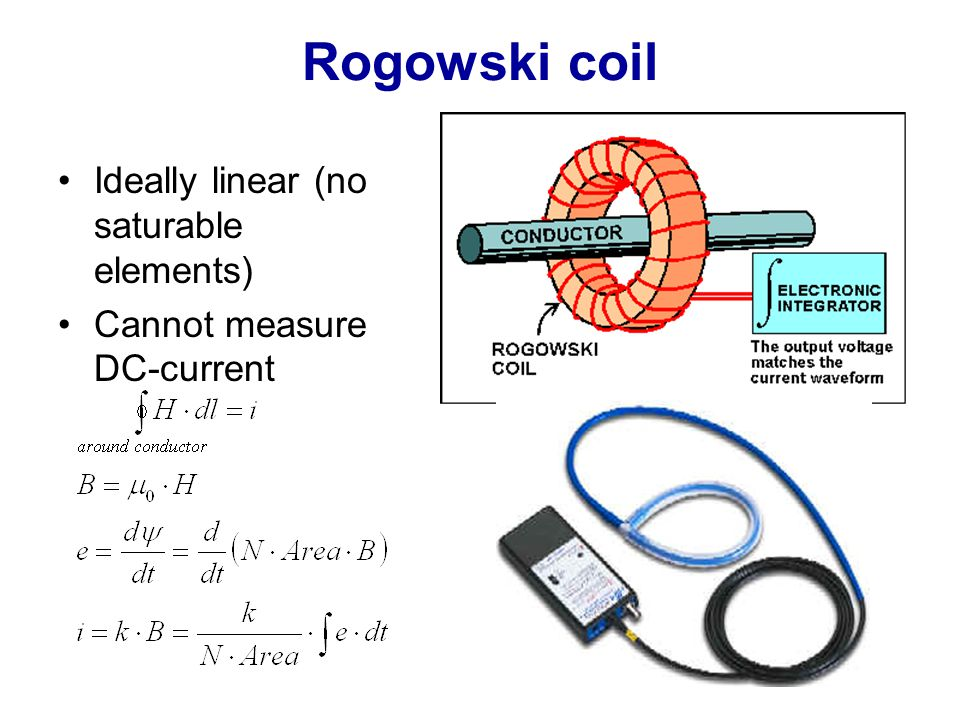 Rogowski coil Ideally linear (no saturable elements) Cannot measure DC-current