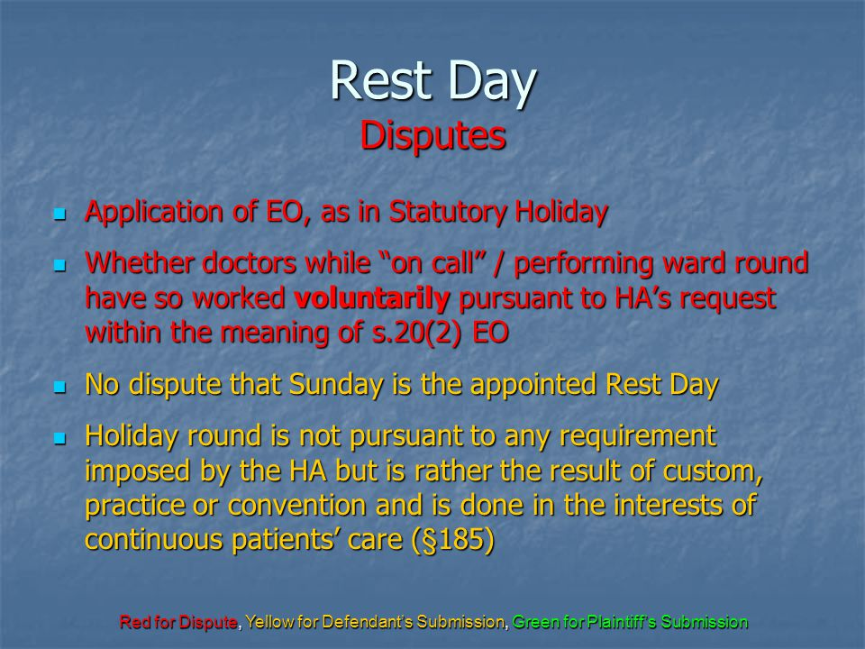 Red for Dispute, Yellow for Defendant's Submission, Green for Plaintiff's Submission Rest Day Disputes Application of EO, as in Statutory Holiday Appl