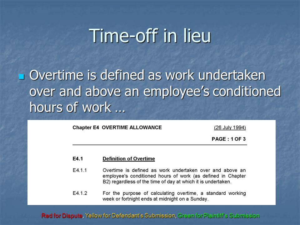 Red for Dispute, Yellow for Defendant's Submission, Green for Plaintiff's Submission Time-off in lieu Overtime is defined as work undertaken over and