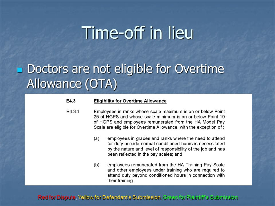 Red for Dispute, Yellow for Defendant's Submission, Green for Plaintiff's Submission Time-off in lieu Doctors are not eligible for Overtime Allowance