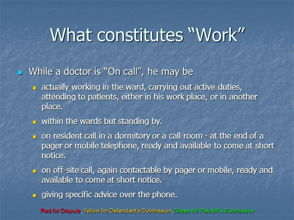 "Red for Dispute, Yellow for Defendant's Submission, Green for Plaintiff's Submission What constitutes ""Work"" While a doctor is ""On call"", he may be Wh"
