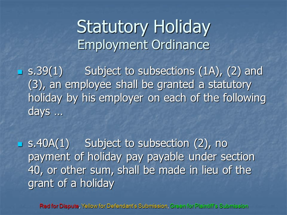 Red for Dispute, Yellow for Defendant's Submission, Green for Plaintiff's Submission Statutory Holiday Employment Ordinance s.39(1)Subject to subsecti