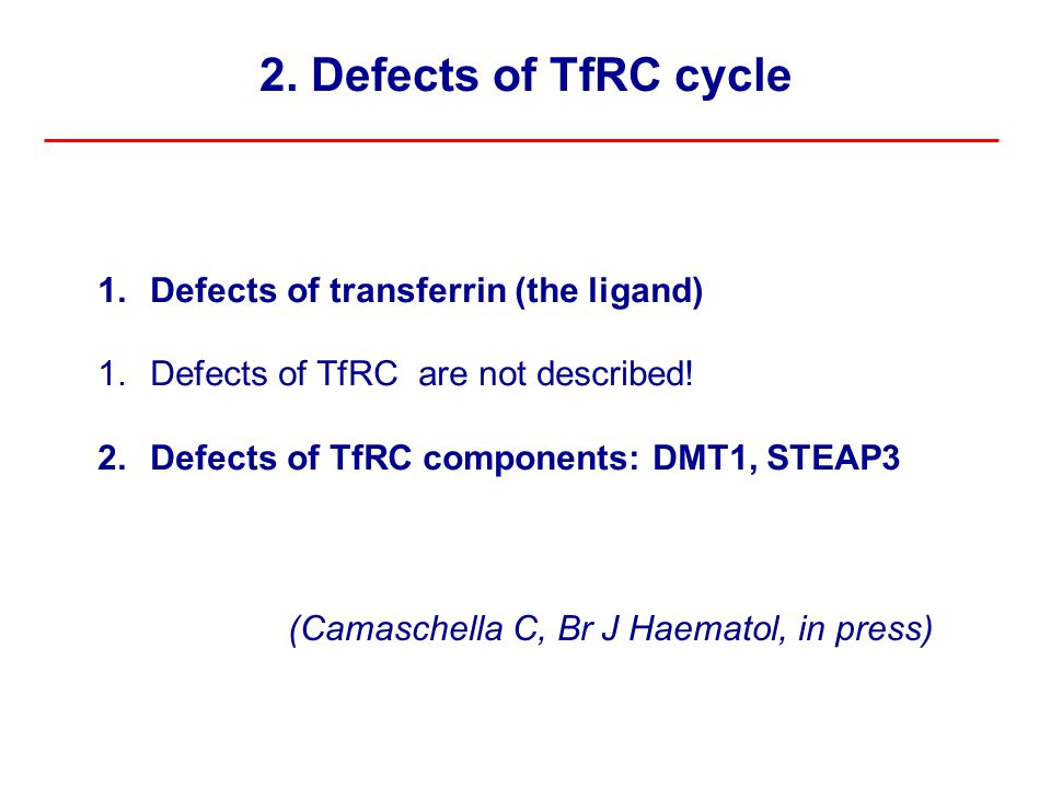 2. Defects of TfRC cycle 1.Defects of transferrin (the ligand) 1.Defects of TfRC are not described.