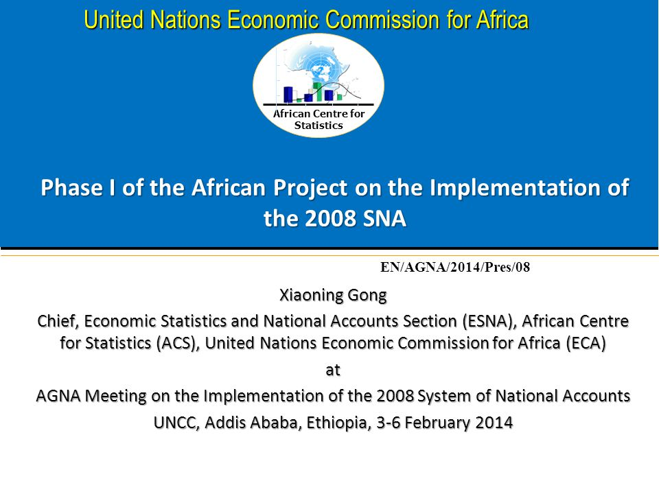 African Centre for Statistics United Nations Economic Commission for Africa Phase I of the African Project on the Implementation of the 2008 SNA Xiaon