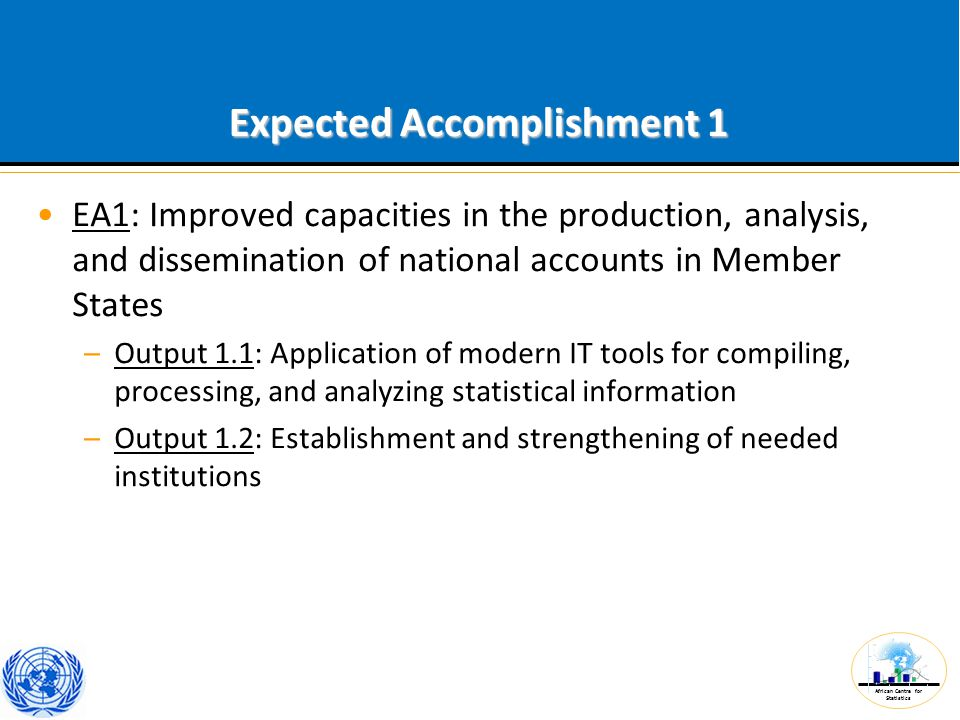 African Centre for Statistics Expected Accomplishment 1 EA1: Improved capacities in the production, analysis, and dissemination of national accounts i