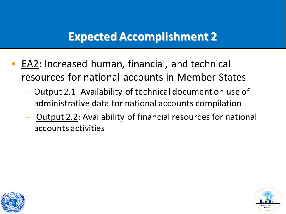 African Centre for Statistics Expected Accomplishment 2 EA2: Increased human, financial, and technical resources for national accounts in Member State