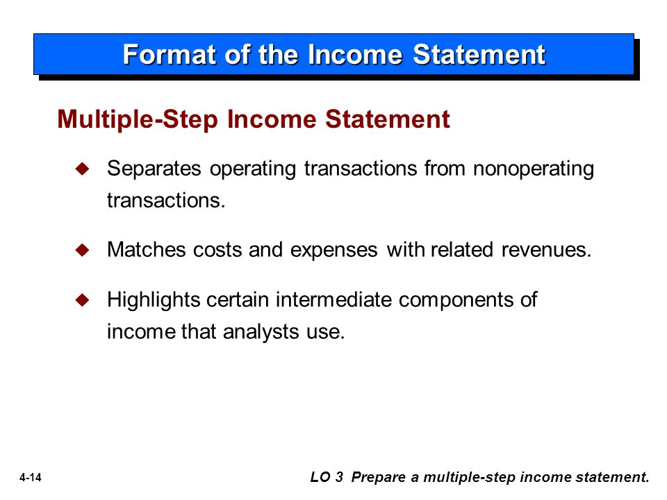 4-14  Separates operating transactions from nonoperating transactions.  Matches costs and expenses with related revenues.  Highlights certain inter
