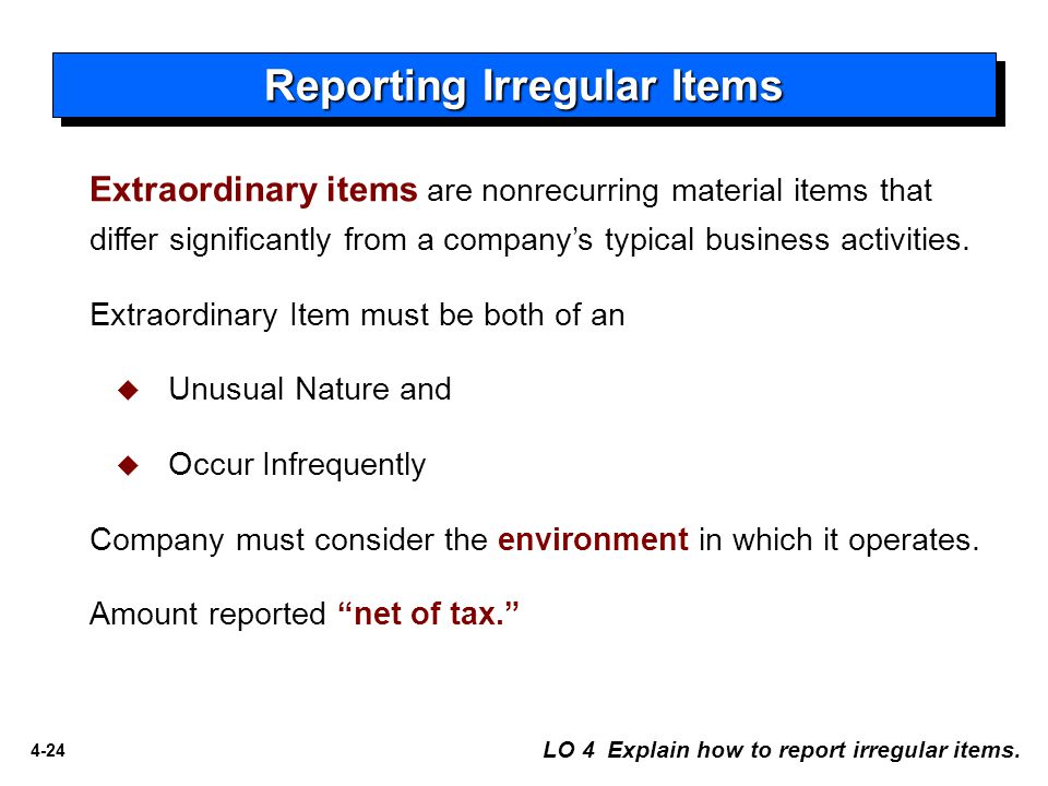 4-24 Extraordinary items are nonrecurring material items that differ significantly from a company's typical business activities. Extraordinary Item mu