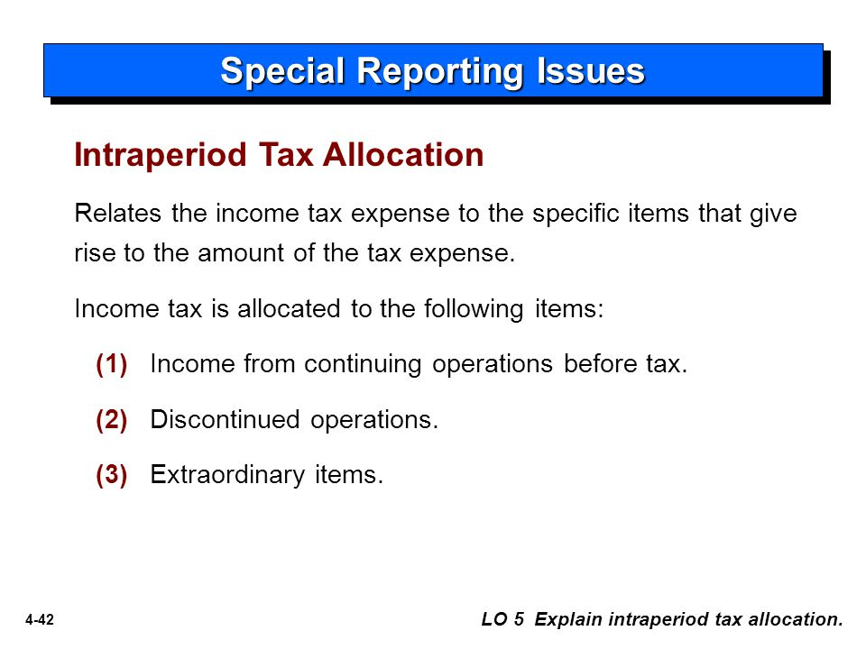 4-42 Relates the income tax expense to the specific items that give rise to the amount of the tax expense.