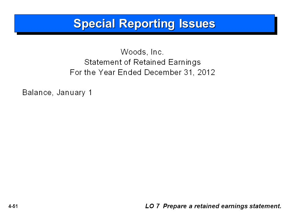 4-51 Special Reporting Issues LO 7 Prepare a retained earnings statement.