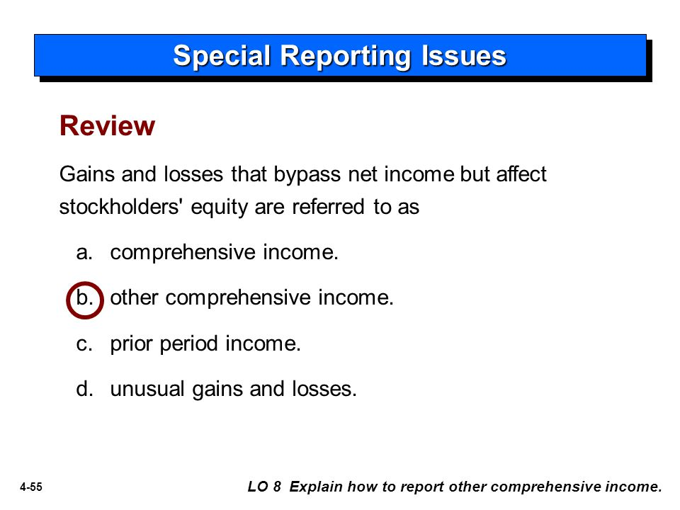 4-55 Review Gains and losses that bypass net income but affect stockholders equity are referred to as a.comprehensive income.