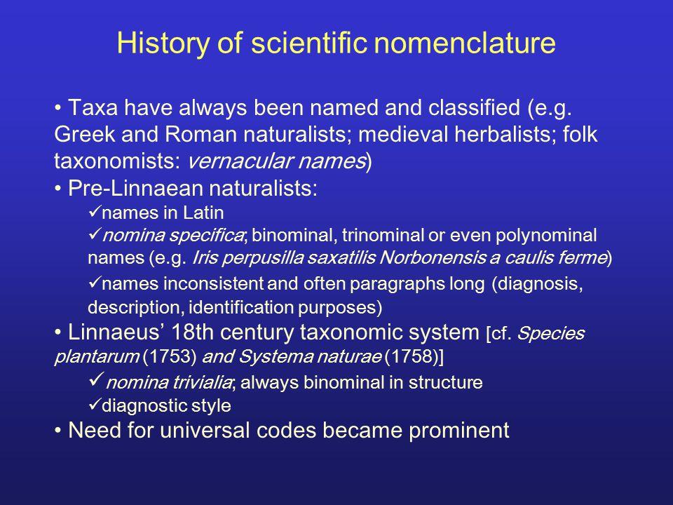 Principle of bionominal nomenclature Names of taxa above species: uninominal: e.g., Hominidae, Homo Names of species: binominal: e.g., Homo sapiens