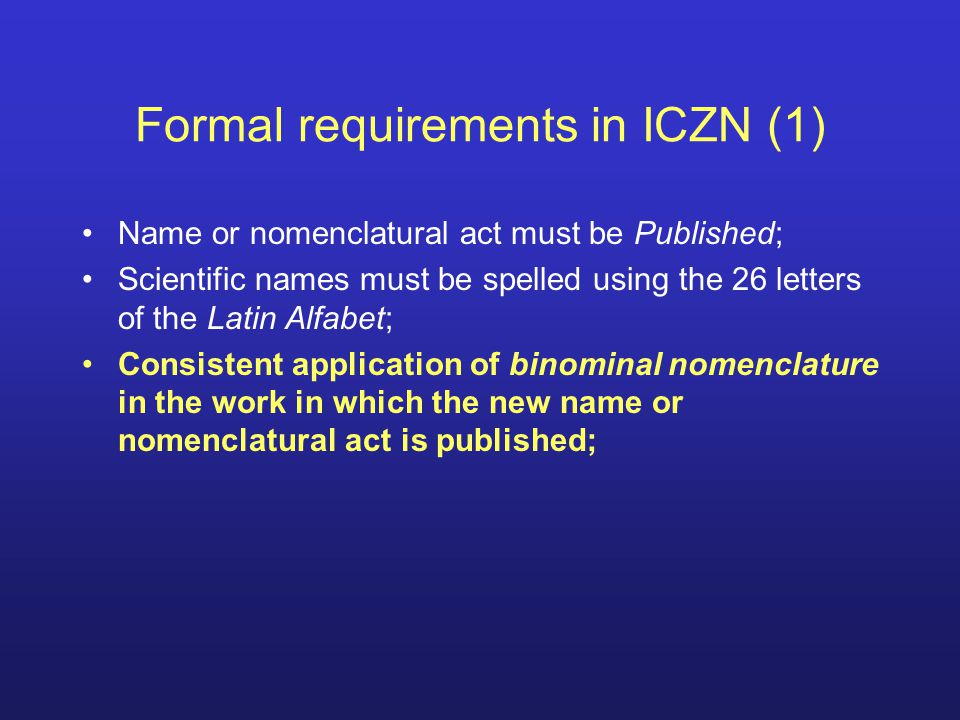 Formal requirements in ICZN (1) Name or nomenclatural act must be Published; Scientific names must be spelled using the 26 letters of the Latin Alfabe
