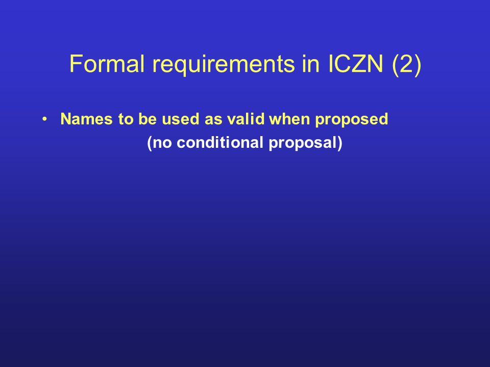 Formal requirements in ICZN (2) Names to be used as valid when proposed (no conditional proposal)