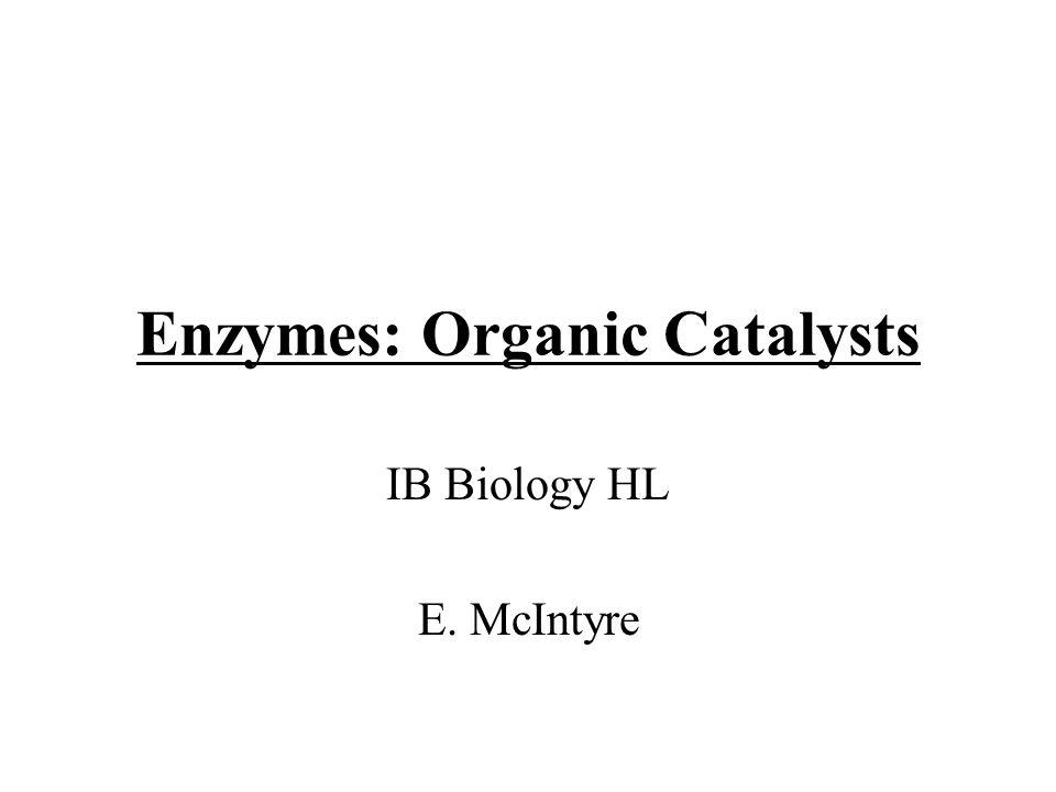 Enzymes: Organic Catalysts IB Biology HL E. McIntyre