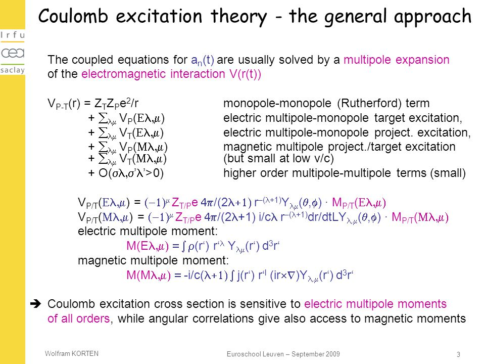 Wolfram KORTEN 3 Euroschool Leuven – September 2009 Coulomb excitation theory - the general approach The coupled equations for a n (t) are usually sol