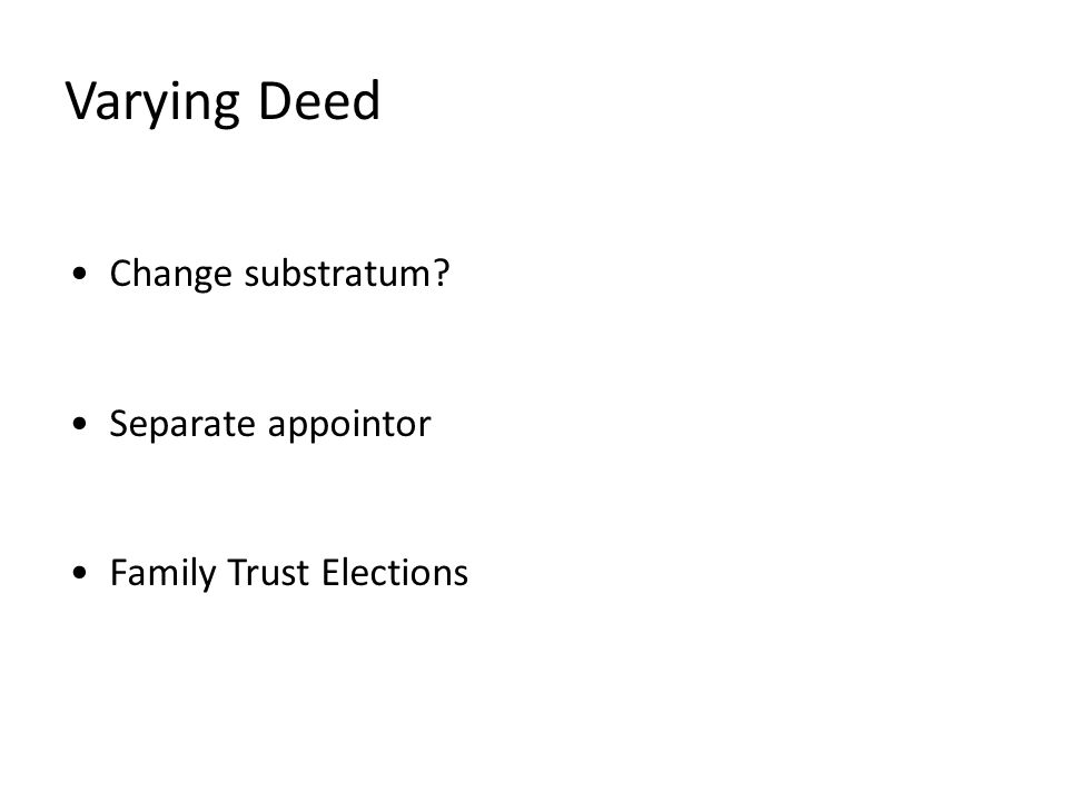 Varying Deed Change substratum Separate appointor Family Trust Elections