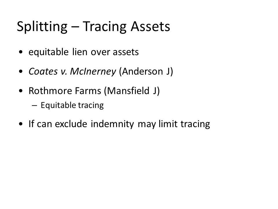 Splitting – Tracing Assets equitable lien over assets Coates v.