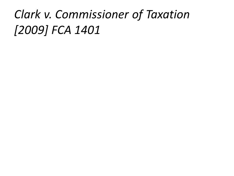 Clark v. Commissioner of Taxation [2009] FCA 1401