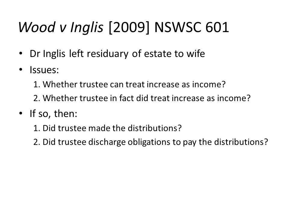 Wood v Inglis [2009] NSWSC 601 Dr Inglis left residuary of estate to wife Issues: 1.