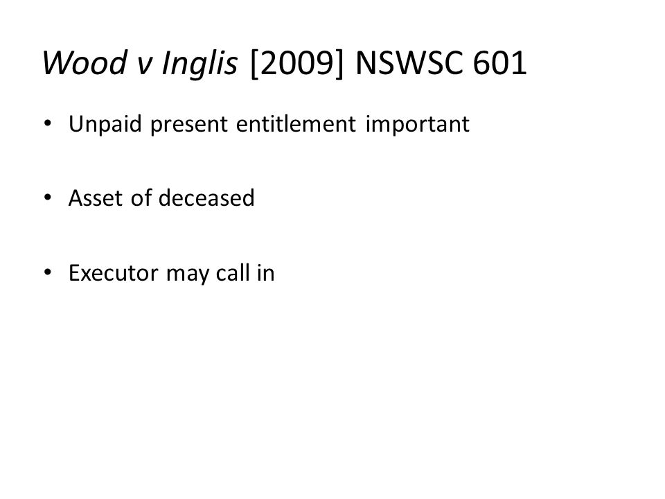Wood v Inglis [2009] NSWSC 601 Unpaid present entitlement important Asset of deceased Executor may call in