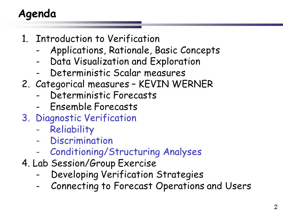 2 1.Introduction to Verification -Applications, Rationale, Basic Concepts -Data Visualization and Exploration -Deterministic Scalar measures 2.
