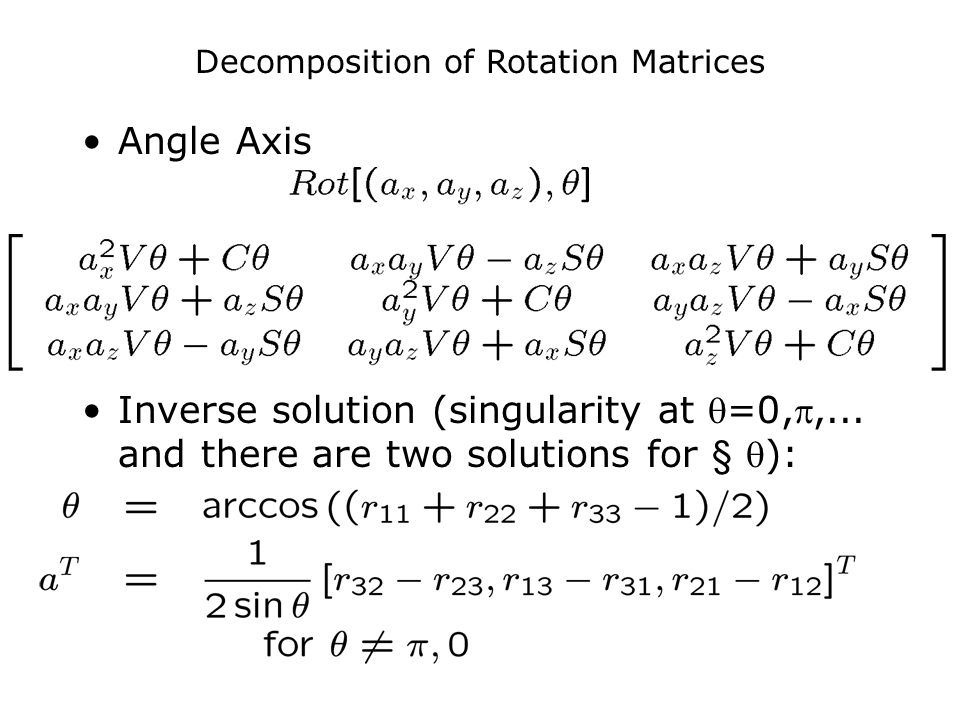 Decomposition of Rotation Matrices Angle Axis Inverse solution (singularity at =0,,...