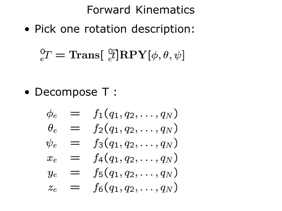 Forward Kinematics Pick one rotation description: Decompose T :