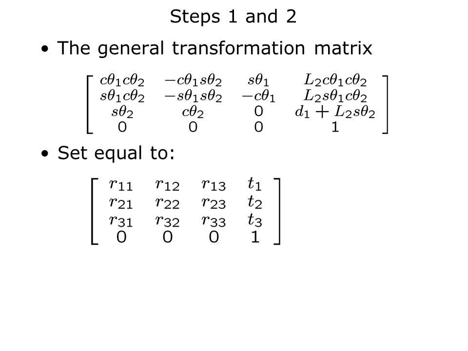 Steps 1 and 2 The general transformation matrix Set equal to: