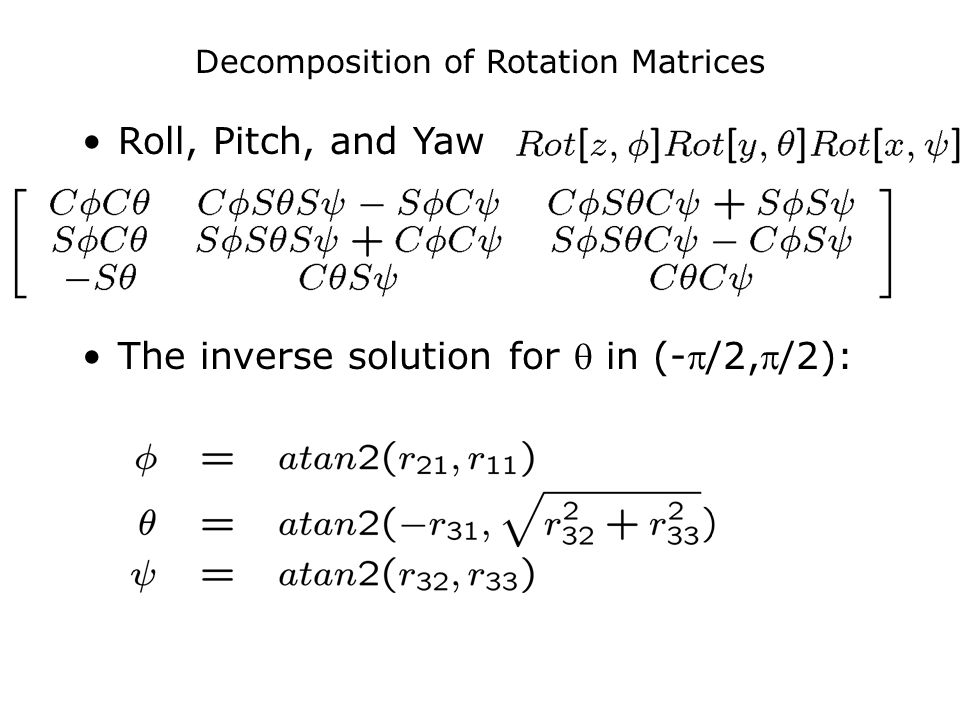 Decomposition of Rotation Matrices Roll, Pitch, and Yaw The inverse solution for  in (-/2,/2):
