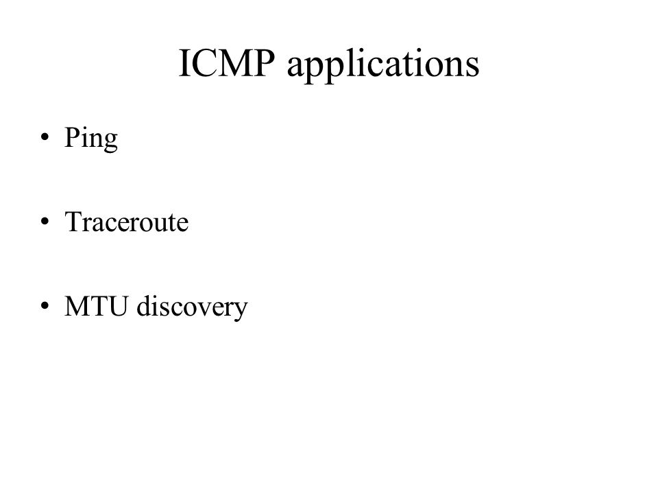 ICMP applications Ping Traceroute MTU discovery
