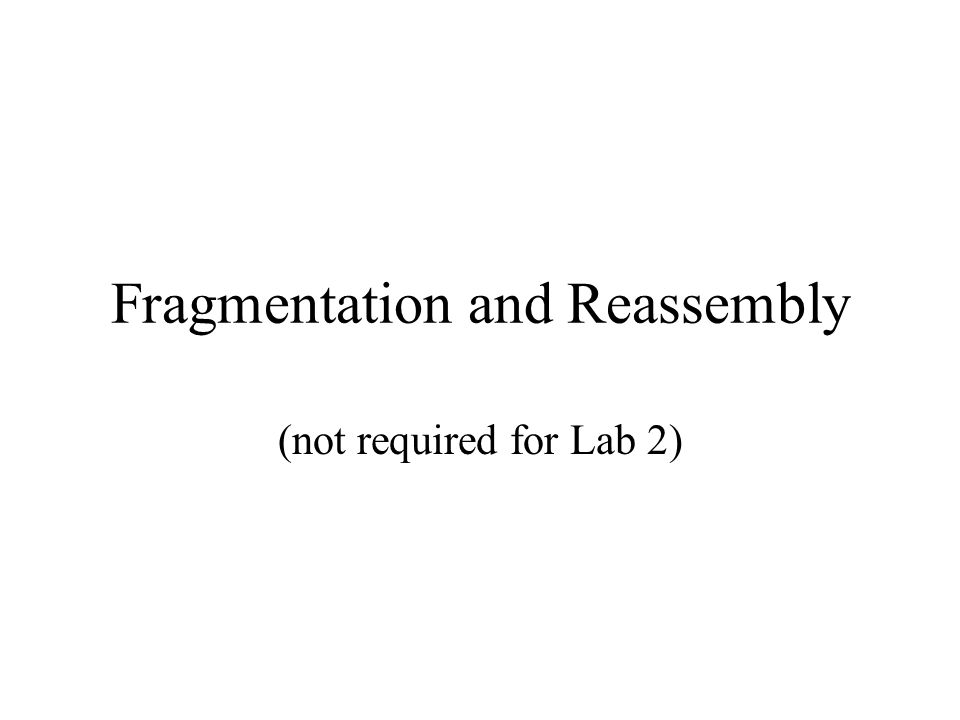 Fragmentation and Reassembly (not required for Lab 2)