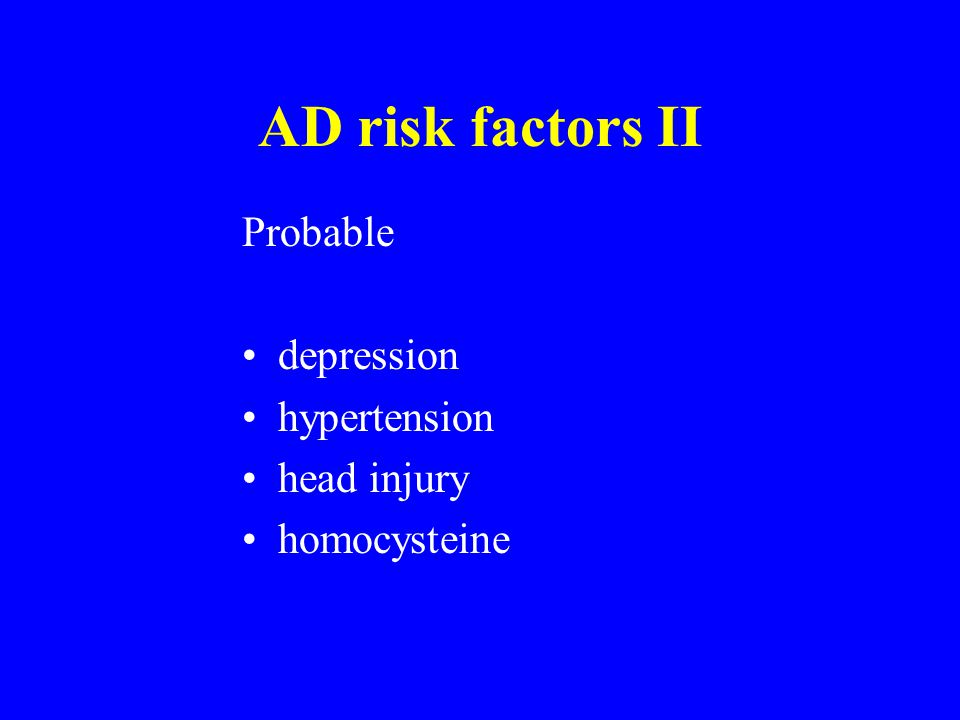 AD risk factors II Probable depression hypertension head injury homocysteine