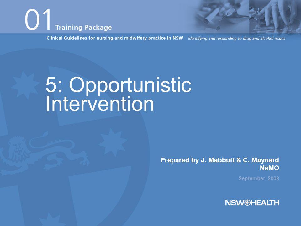 Prepared by J. Mabbutt & C. Maynard NaMO September 2008 5: Opportunistic Intervention