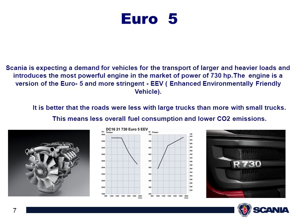 7 Scania is expecting a demand for vehicles for the transport of larger and heavier loads and introduces the most powerful engine in the market of pow