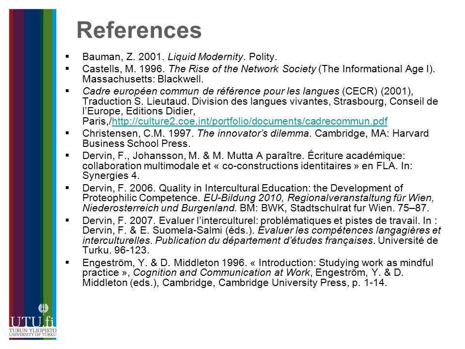 References  Bauman, Z. 2001. Liquid Modernity. Polity.
