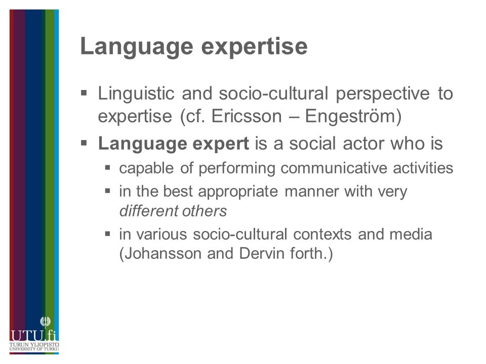 Language expertise  Linguistic and socio-cultural perspective to expertise (cf.