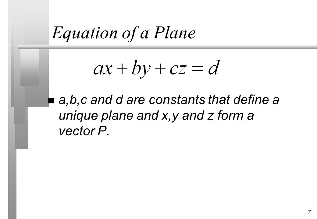 8 Deriving a,b,c & d (1) p 0 p 2 p 1 p n The cross product defines a normal to the plane n There are two normals (they are opposite) n Vectors in the plane are all orthogonal to the plane normal vector