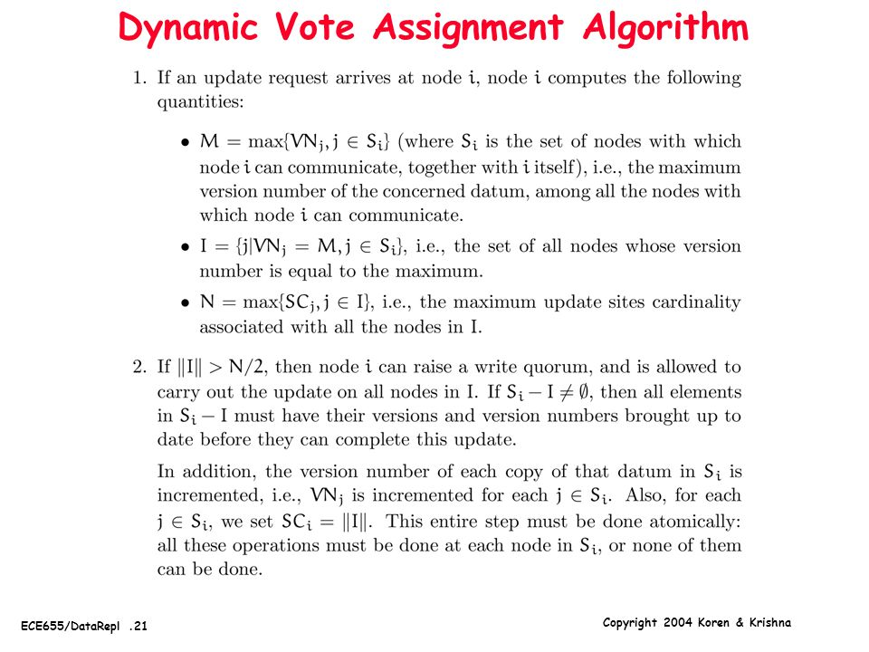 Copyright 2004 Koren & Krishna ECE655/DataRepl.21 Dynamic Vote Assignment Algorithm