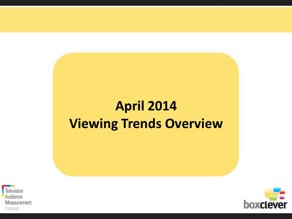 April 2014 Viewing Trends Overview