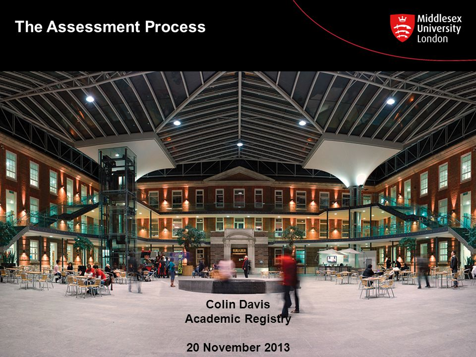The Assessment Process Colin Davis Academic Registry 20 November 2013