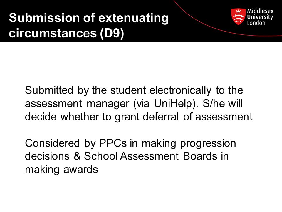 Submission of extenuating circumstances (D9) Submitted by the student electronically to the assessment manager (via UniHelp).