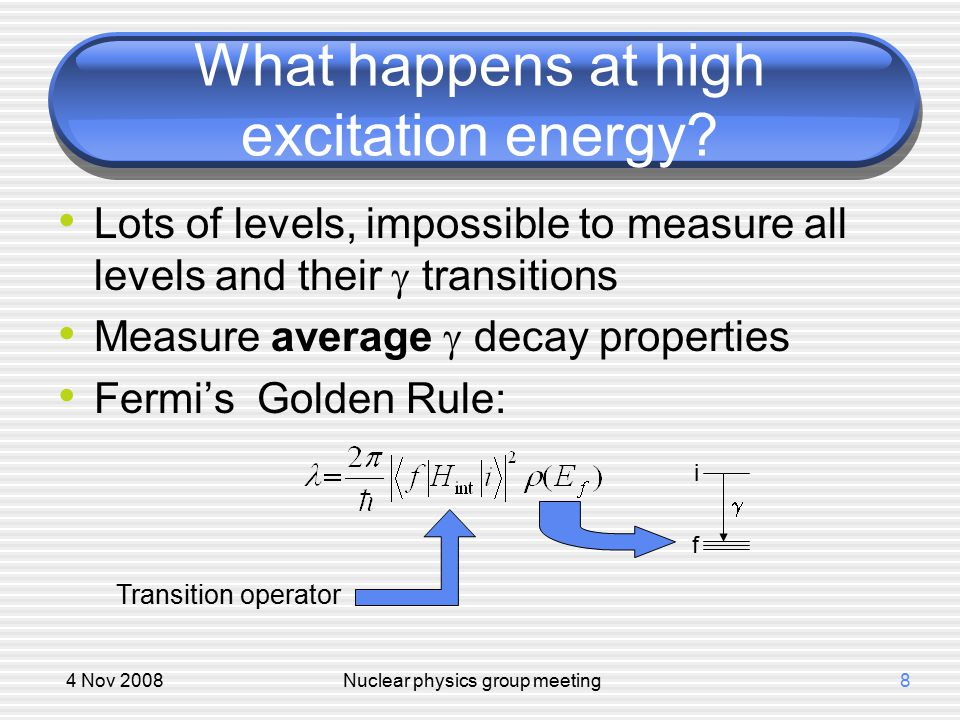 4 Nov 2008Nuclear physics group meeting8 What happens at high excitation energy.