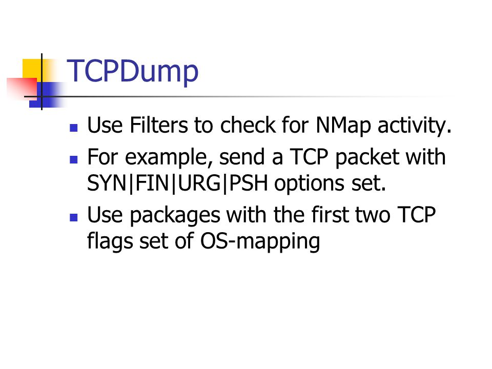 TCPDump Use Filters to check for NMap activity.